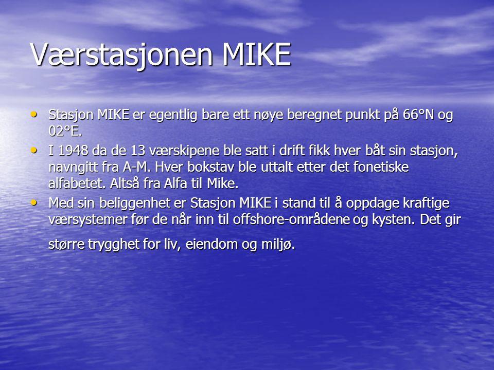 Værstasjonen MIKE • Stasjon MIKE er egentlig bare ett nøye beregnet punkt på 66°N og 02°E.