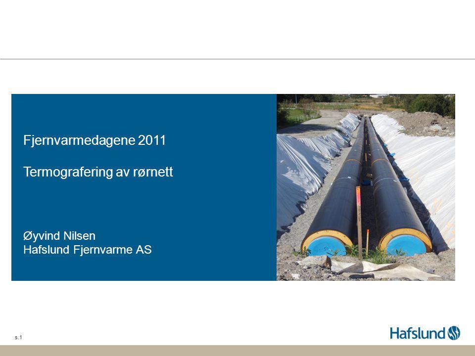 s.1 Fjernvarmedagene 2011 Termografering av rørnett Øyvind Nilsen Hafslund Fjernvarme AS