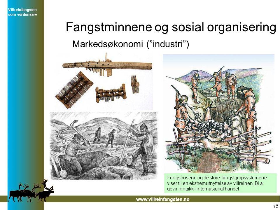 Fangstminnene og sosial organisering Villreinfangsten som verdensarv www.villreinfangsten.no 15 Fangstrusene og de store fangstgropsystemene viser til en ekstremutnyttelse av villreinen.