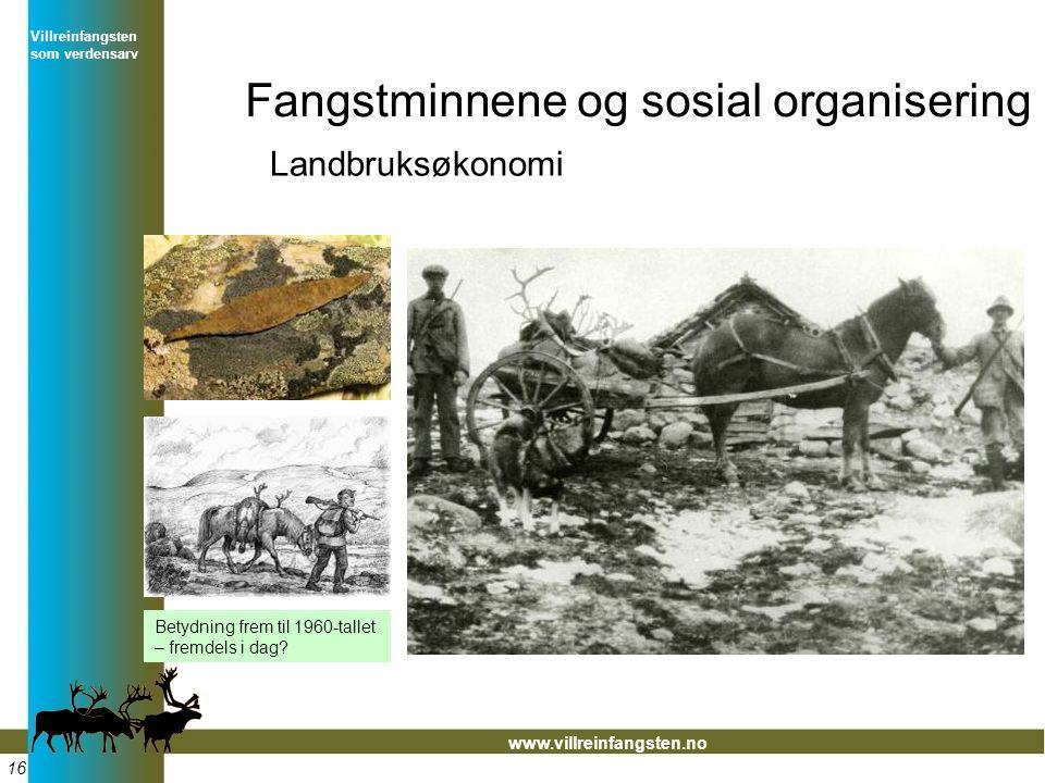 Fangstminnene og sosial organisering Villreinfangsten som verdensarv www.villreinfangsten.no 16 Betydning frem til 1960-tallet – fremdels i dag.