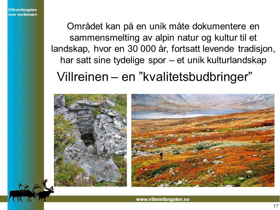 Villreinfangsten som verdensarv www.villreinfangsten.no Området kan på en unik måte dokumentere en sammensmelting av alpin natur og kultur til et land