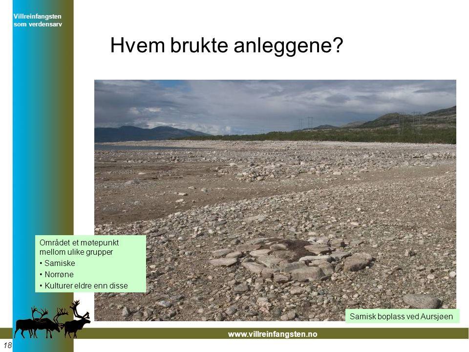 Villreinfangsten som verdensarv www.villreinfangsten.no 18 Hvem brukte anleggene.