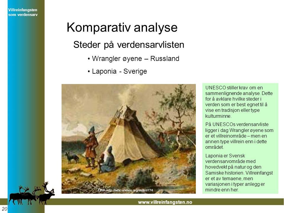 Villreinfangsten som verdensarv www.villreinfangsten.no Komparativ analyse Steder på verdensarvlisten • Wrangler øyene – Russland • Laponia - Sverige