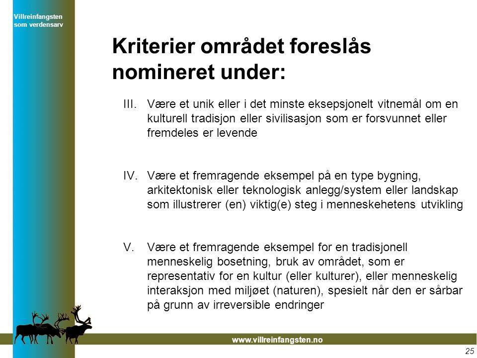 Villreinfangsten som verdensarv www.villreinfangsten.no 25 Kriterier området foreslås nomineret under: III.Være et unik eller i det minste eksepsjonel