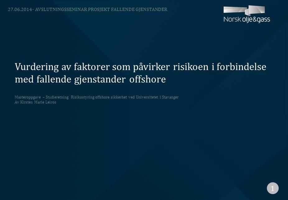 Vurdering av faktorer som påvirker risikoen i forbindelse med fallende gjenstander offshore 27.06.2014- AVSLUTNINGSSEMINAR PROSJEKT FALLENDE GJENSTAND