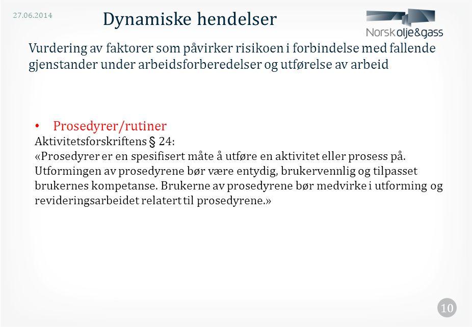 27.06.2014 10 • Prosedyrer/rutiner Aktivitetsforskriftens § 24: «Prosedyrer er en spesifisert måte å utføre en aktivitet eller prosess på. Utformingen