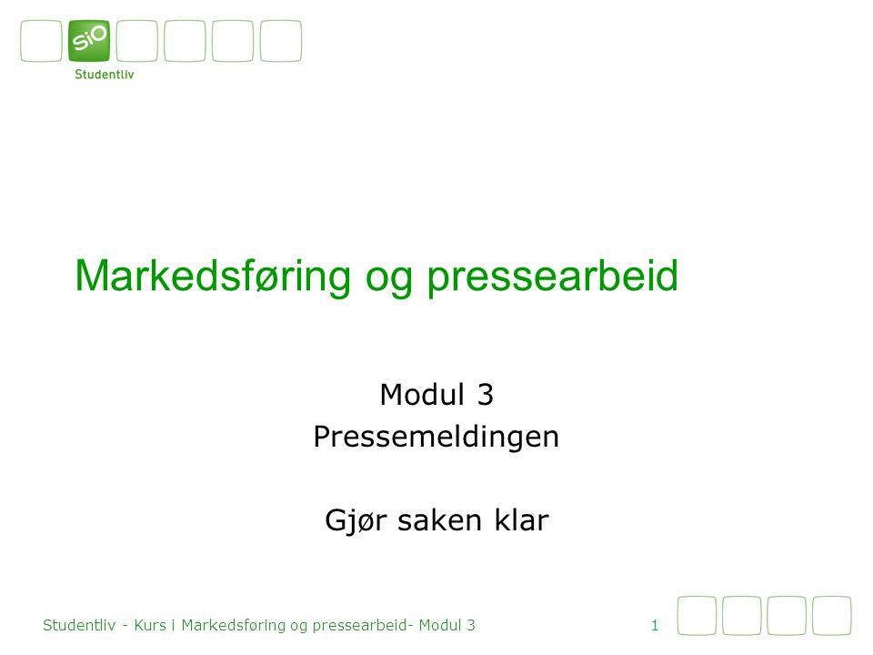•En pressemelding er en etablert måte å formidle et budskap til pressen •Presenterer saken som en artikkel •Brukes til innsalg av en sak til pressen Pressemeldingen 2 Studentliv - Kurs i Markedsføring og pressearbeid- Modul 3