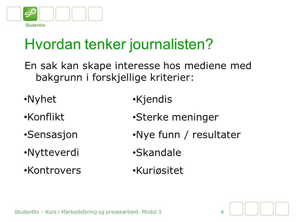 En sak kan skape interesse hos mediene med bakgrunn i forskjellige kriterier: Hvordan tenker journalisten? 4 Studentliv - Kurs i Markedsføring og pres