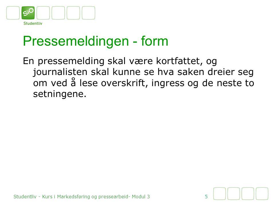 Pressemeldinger må alltid ha en overskrift Overskrift 6 Studentliv - Kurs i Markedsføring og pressearbeid- Modul 3