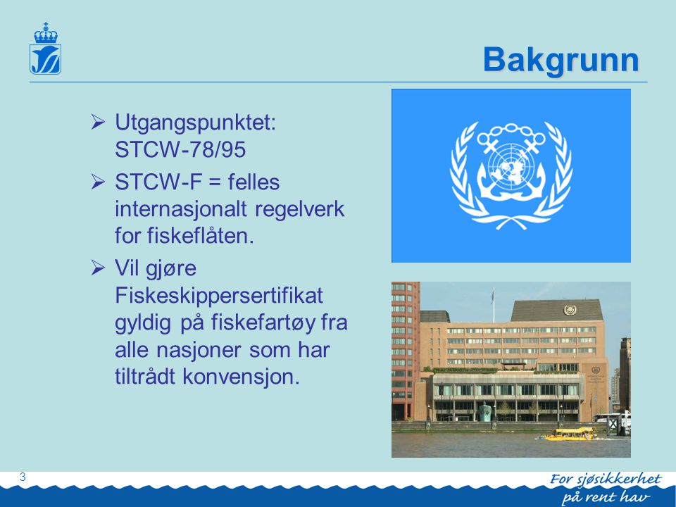 Work-shopen •Til stede på denne work-shopen var blant annet representanter for Norges Fiskarlag, rederiorganisasjoner, forskningsinstitusjoner, Statens havarikommisjon for transport (SHT), Sjøfartsdirektoratet og sjøforsikring.