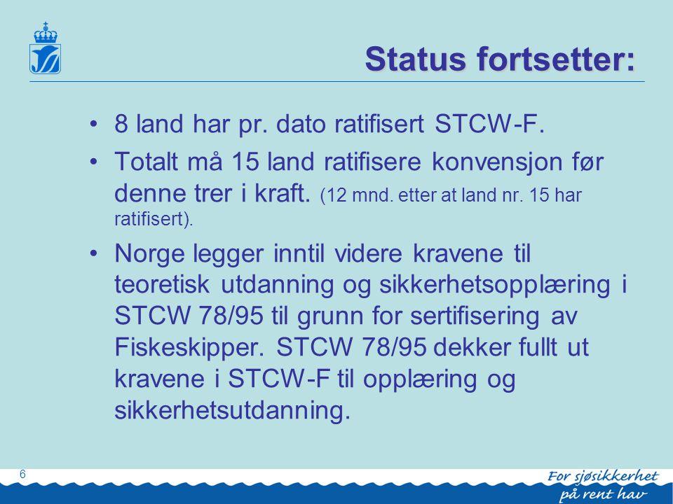Hvilke fartøy STCW-F gjelder for: •STCW-F konvensjon vil gjelde for alle fiske- og fangstfartøy med en lengde på 24 meter eller derover.