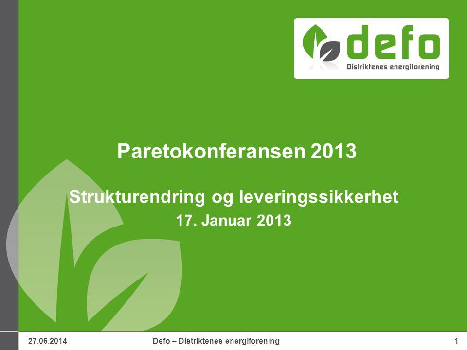 27.06.2014Defo – Distriktenes energiforening1 Paretokonferansen 2013 Strukturendring og leveringssikkerhet 17. Januar 2013