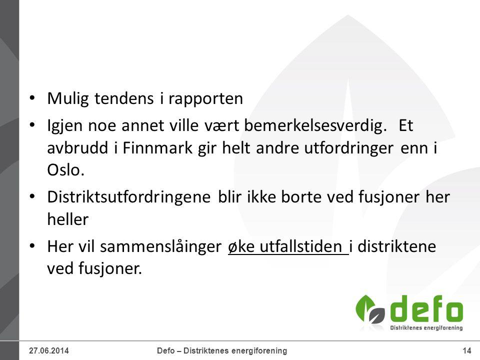 27.06.2014Defo – Distriktenes energiforening14 • Mulig tendens i rapporten • Igjen noe annet ville vært bemerkelsesverdig. Et avbrudd i Finnmark gir h