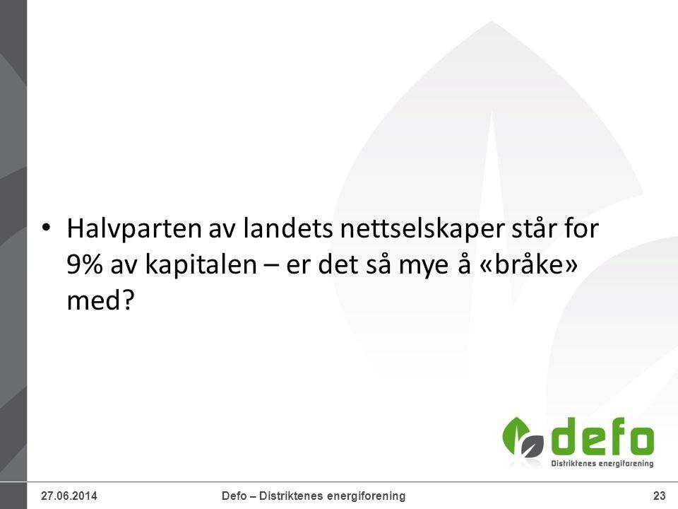 27.06.2014Defo – Distriktenes energiforening23 • Halvparten av landets nettselskaper står for 9% av kapitalen – er det så mye å «bråke» med?