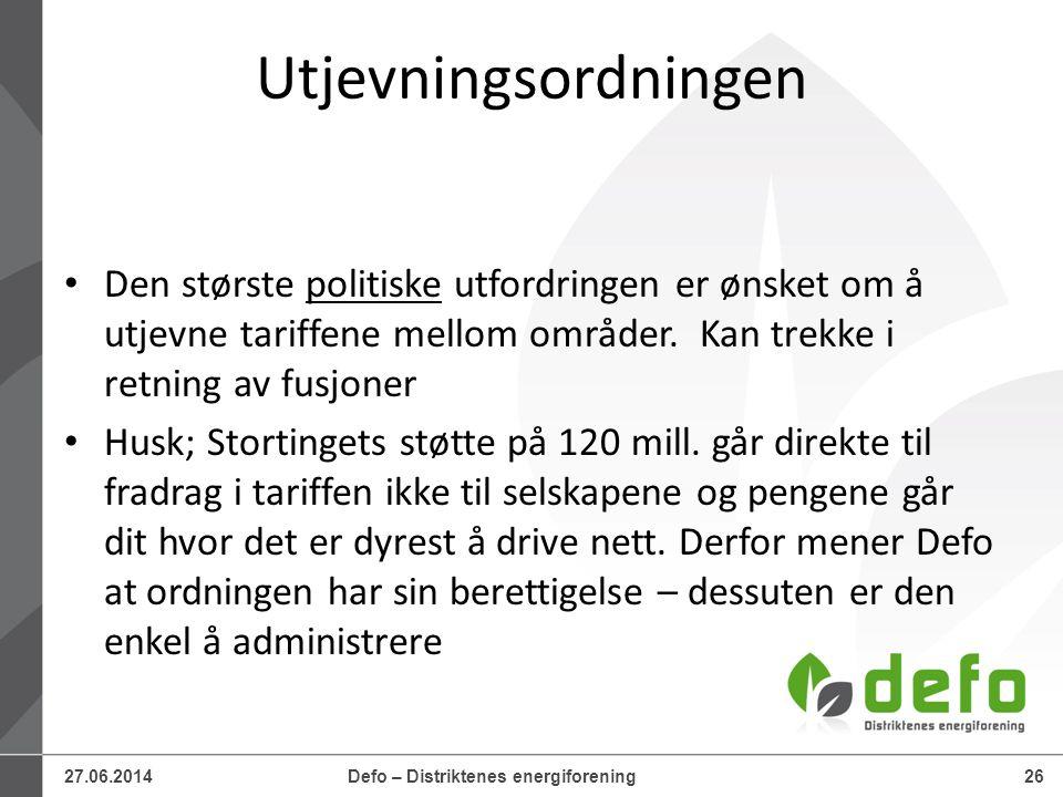 27.06.2014Defo – Distriktenes energiforening26 Utjevningsordningen • Den største politiske utfordringen er ønsket om å utjevne tariffene mellom områder.