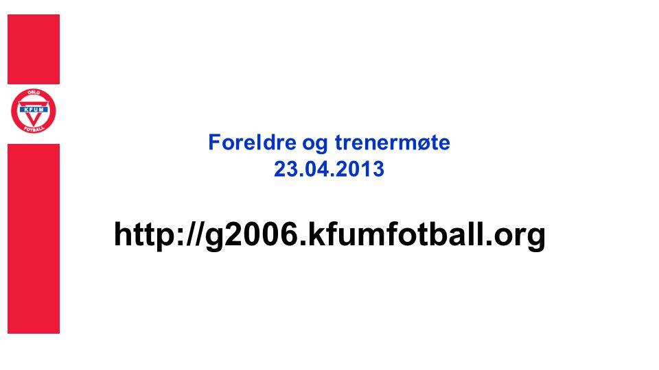 Foreldre og trenermøte 23.04.2013 http://g2006.kfumfotball.org
