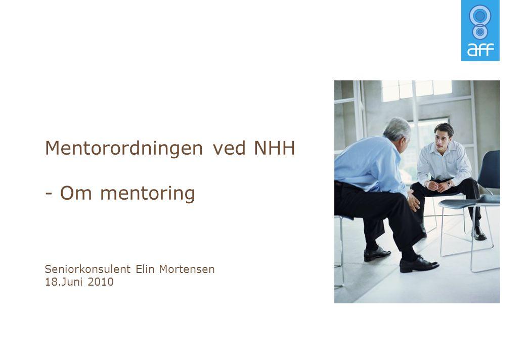 Mentorordningen ved NHH - Om mentoring Seniorkonsulent Elin Mortensen 18.Juni 2010