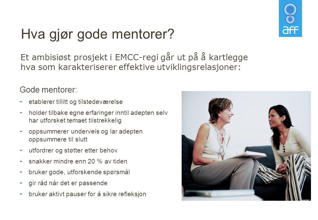 Hva gjør gode mentorer? Gode mentorer: - etablerer tillitt og tilstedeværelse - holder tilbake egne erfaringer inntil adepten selv har utforsket temae