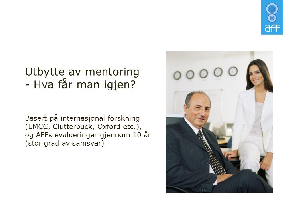 Utbytte av mentoring - Hva får man igjen? Basert på internasjonal forskning (EMCC, Clutterbuck, Oxford etc.), og AFFs evalueringer gjennom 10 år (stor