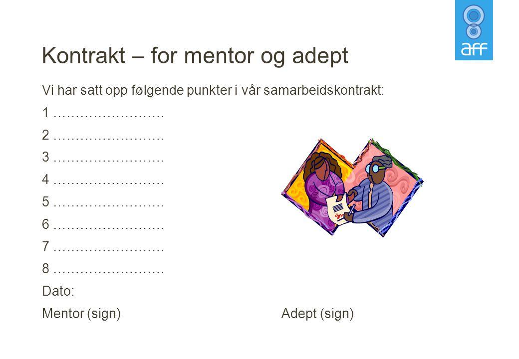 Kontrakt – for mentor og adept Vi har satt opp følgende punkter i vår samarbeidskontrakt: 1 ……………………. 2 ……………………. 3 ……………………. 4 ……………………. 5 …………………….