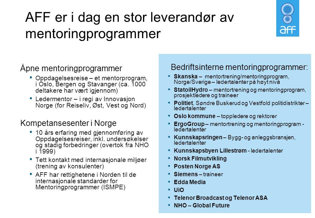 AFF er i dag en stor leverandør av mentoringprogrammer Åpne mentoringprogrammer • Oppdagelsesreise – et mentorprogram, i Oslo, Bergen og Stavanger (ca