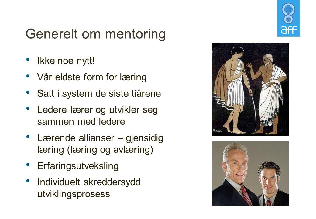 Generelt om mentoring • Ikke noe nytt! • Vår eldste form for læring • Satt i system de siste tiårene • Ledere lærer og utvikler seg sammen med ledere