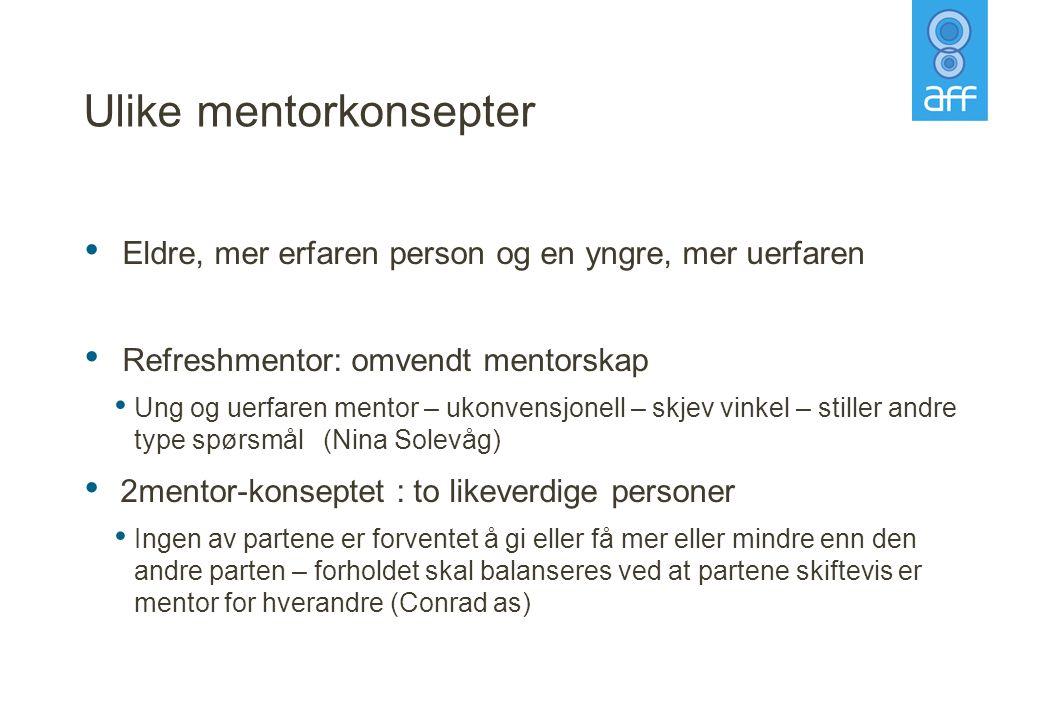 Ulike mentorkonsepter • Eldre, mer erfaren person og en yngre, mer uerfaren • Refreshmentor: omvendt mentorskap • Ung og uerfaren mentor – ukonvensjon