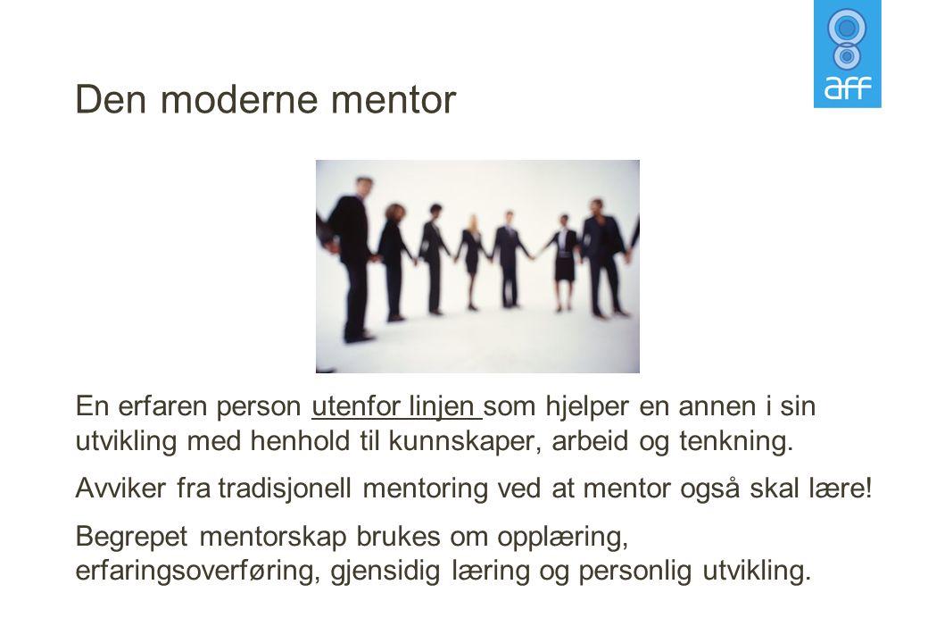Den moderne mentor En erfaren person utenfor linjen som hjelper en annen i sin utvikling med henhold til kunnskaper, arbeid og tenkning. Avviker fra t