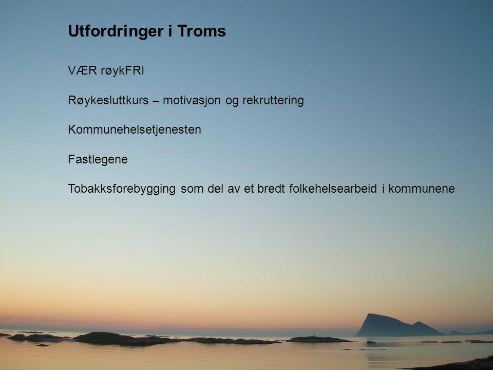 Utfordringer i Troms VÆR røykFRI Røykesluttkurs – motivasjon og rekruttering Kommunehelsetjenesten Fastlegene Tobakksforebygging som del av et bredt f