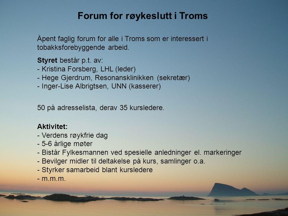 Forum for røykeslutt i Troms Åpent faglig forum for alle i Troms som er interessert i tobakksforebyggende arbeid. Styret består p.t. av: - Kristina Fo