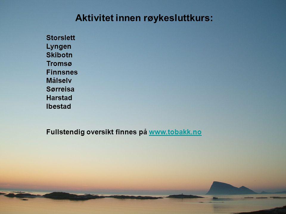 Aktivitet innen røykesluttkurs: Storslett Lyngen Skibotn Tromsø Finnsnes Målselv Sørreisa Harstad Ibestad Fullstendig oversikt finnes på www.tobakk.no