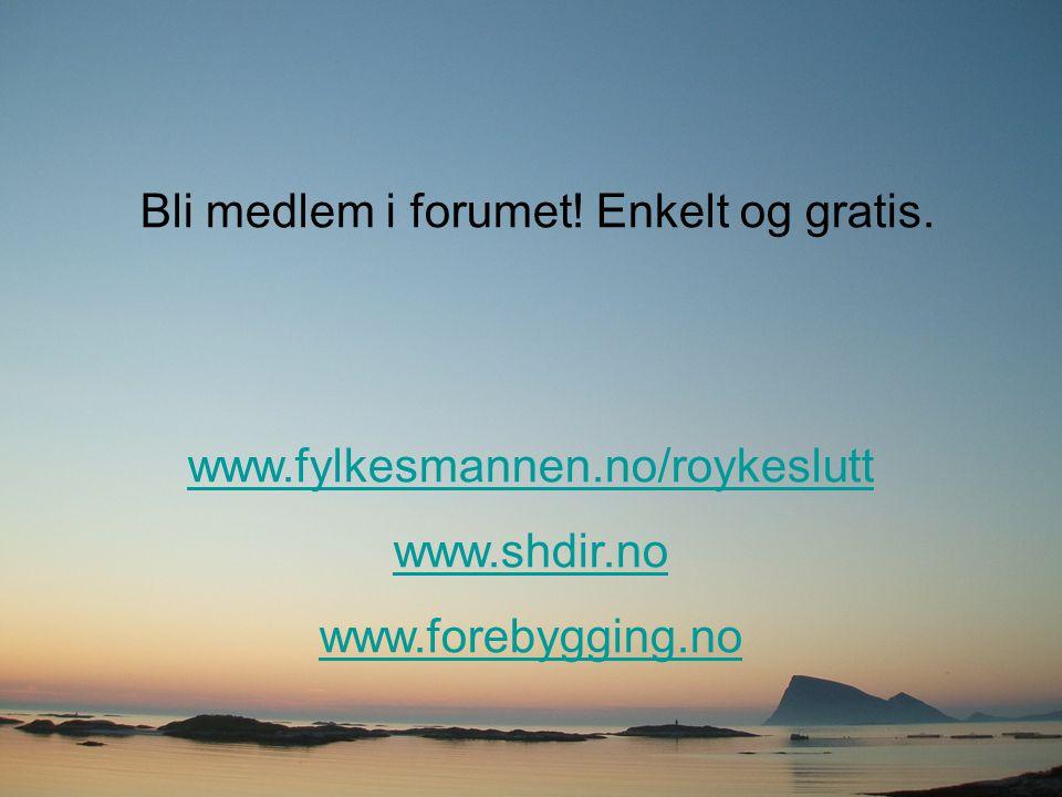 Bli medlem i forumet! Enkelt og gratis. www.fylkesmannen.no/roykeslutt www.shdir.no www.forebygging.no