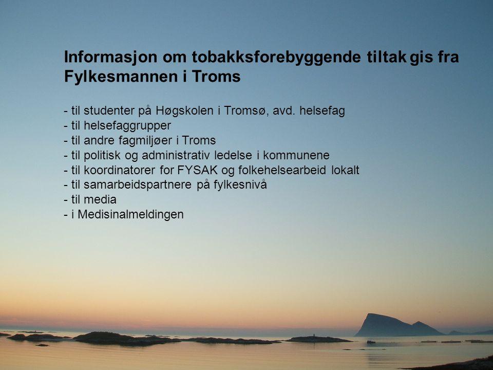 Informasjon om tobakksforebyggende tiltak gis fra Fylkesmannen i Troms - til studenter på Høgskolen i Tromsø, avd. helsefag - til helsefaggrupper - ti