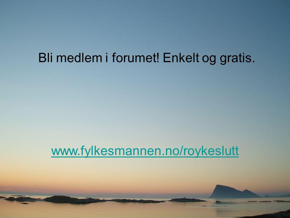 Bli medlem i forumet! Enkelt og gratis. www.fylkesmannen.no/roykeslutt