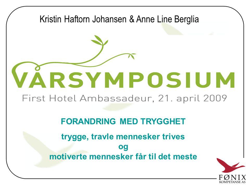 Kristin Haftorn Johansen & Anne Line Berglia FORANDRING MED TRYGGHET trygge, travle mennesker trives og motiverte mennesker får til det meste