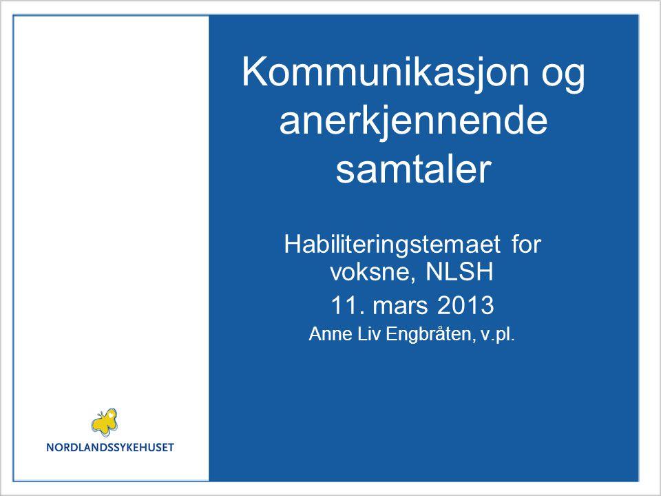 kommunikasjon og anerkjennende samtaler, ale mars 2013 12 Tilrettelegging •Avklare hvor er egnet møteplass.