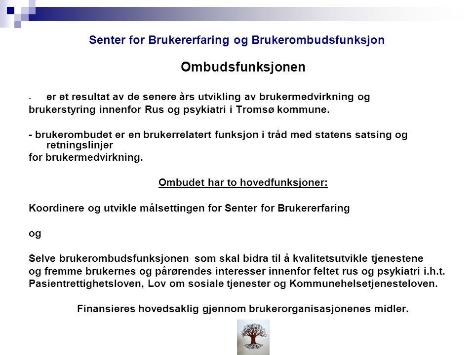 Senter for Brukererfaring og Brukerombudsfunksjon Senter for Brukererfaring og Ombudsfunksjonen er styrt av Brukerrådet for Rus og Psykiatritjenesten i Tromsø kommune.