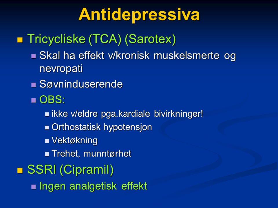 Antidepressiva  Tricycliske (TCA) (Sarotex)  Skal ha effekt v/kronisk muskelsmerte og nevropati  Søvninduserende  OBS:  ikke v/eldre pga.kardiale