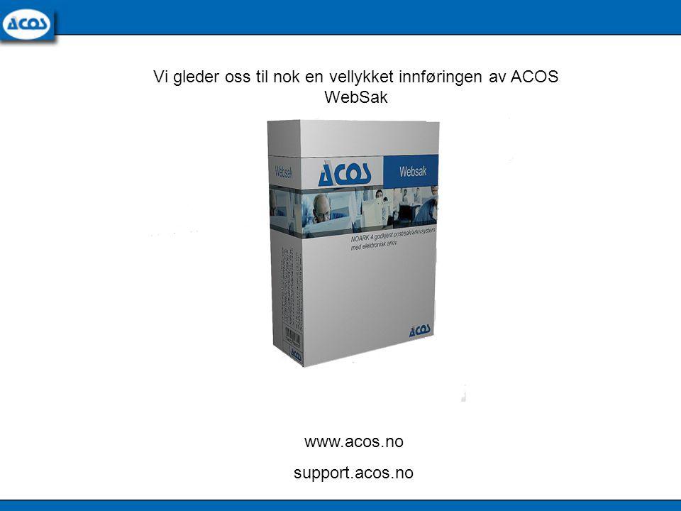 Vi gleder oss til nok en vellykket innføringen av ACOS WebSak www.acos.no support.acos.no
