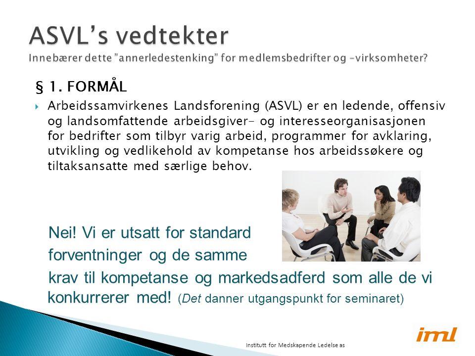 § 1. FORMÅL  Arbeidssamvirkenes Landsforening (ASVL) er en ledende, offensiv og landsomfattende arbeidsgiver- og interesseorganisasjonen for bedrift