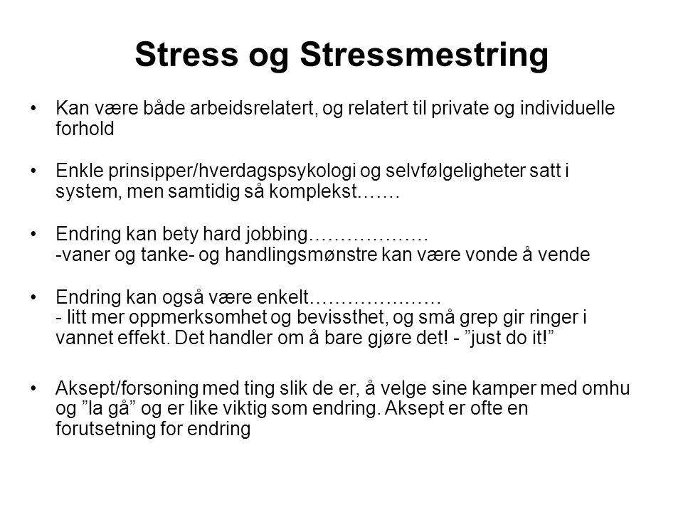 Stress og Stressmestring •Kan være både arbeidsrelatert, og relatert til private og individuelle forhold •Enkle prinsipper/hverdagspsykologi og selvfø