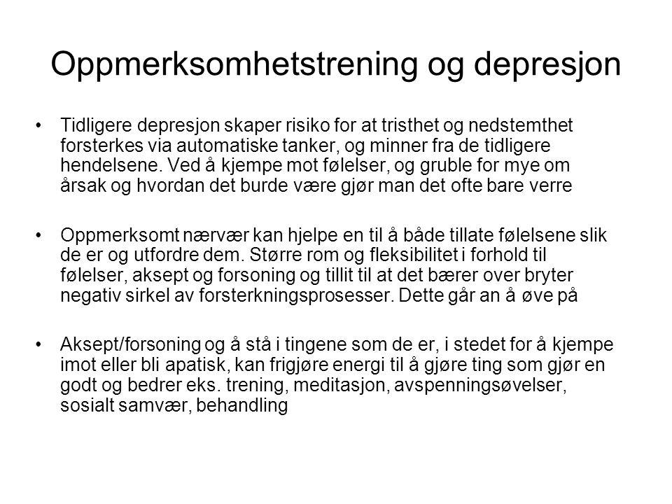 Oppmerksomhetstrening og depresjon •Tidligere depresjon skaper risiko for at tristhet og nedstemthet forsterkes via automatiske tanker, og minner fra