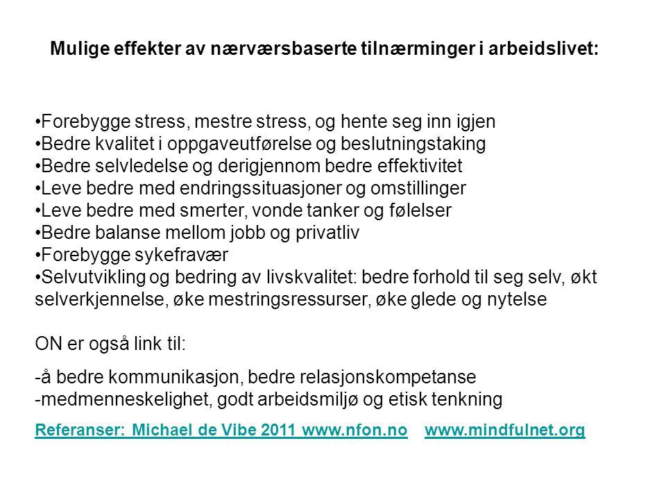•Forebygge stress, mestre stress, og hente seg inn igjen •Bedre kvalitet i oppgaveutførelse og beslutningstaking •Bedre selvledelse og derigjennom bed