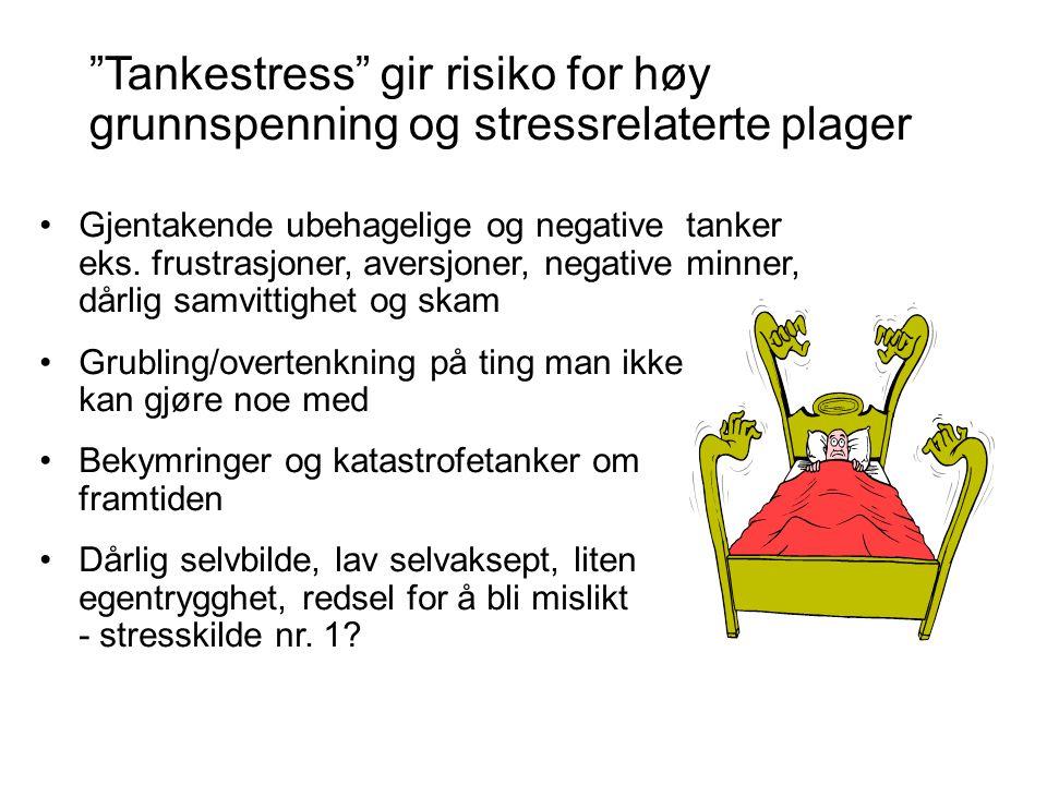 """""""Tankestress"""" gir risiko for høy grunnspenning og stressrelaterte plager •Gjentakende ubehagelige og negative tanker eks. frustrasjoner, aversjoner, n"""