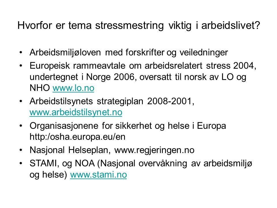 Hvorfor er tema stressmestring viktig i arbeidslivet? •Arbeidsmiljøloven med forskrifter og veiledninger •Europeisk rammeavtale om arbeidsrelatert str