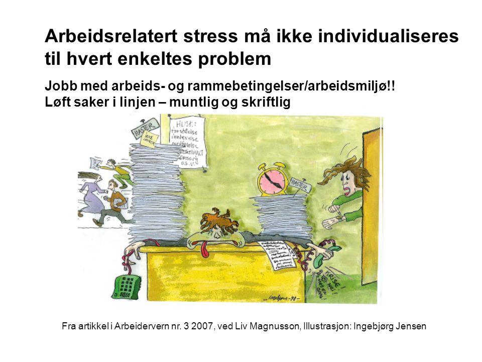 Fra artikkel i Arbeidervern nr. 3 2007, ved Liv Magnusson, Illustrasjon: Ingebjørg Jensen Arbeidsrelatert stress må ikke individualiseres til hvert en
