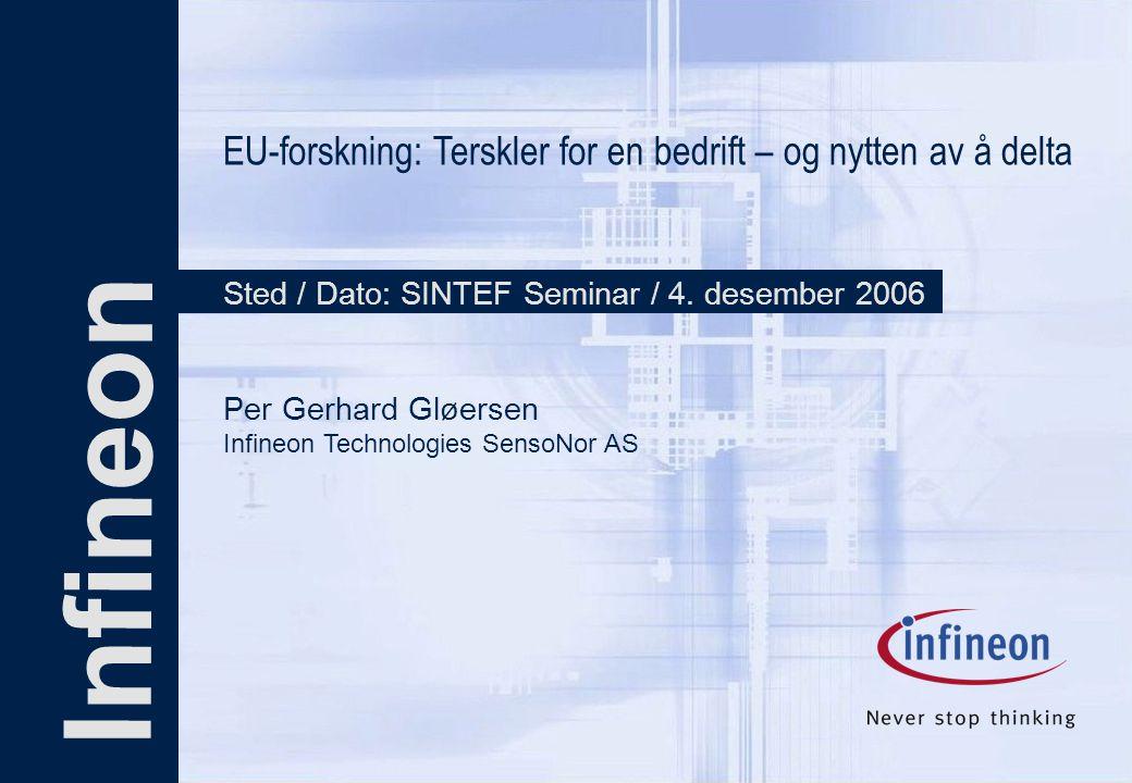 SINTEF seminar Per G. Gløersen 2006-12-04 Page 1 Infineon EU-forskning: Terskler for en bedrift – og nytten av å delta Sted / Dato: SINTEF Seminar / 4