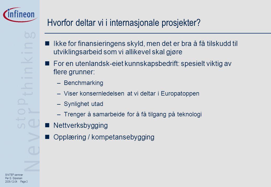 SINTEF seminar Per G. Gløersen 2006-12-04 Page 3 Hvorfor deltar vi i internasjonale prosjekter?  Ikke for finansieringens skyld, men det er bra å få