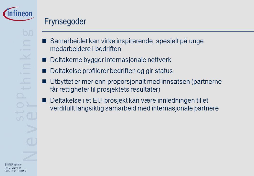 SINTEF seminar Per G. Gløersen 2006-12-04 Page 6 Frynsegoder  Samarbeidet kan virke inspirerende, spesielt på unge medarbeidere i bedriften  Deltake