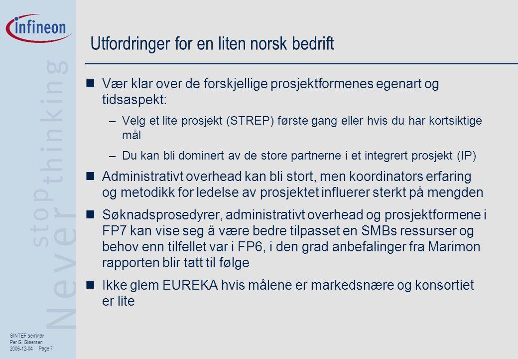 SINTEF seminar Per G. Gløersen 2006-12-04 Page 7 Utfordringer for en liten norsk bedrift  Vær klar over de forskjellige prosjektformenes egenart og t